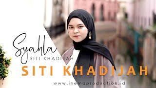 SYAHLA - SITI KHADIJAH ( OFFICIAL MUSIK VIDEO )