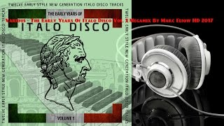Various - The Early Years Of Italo Disco Vol. 1 Megamix By Marc Eliow HD 2017