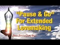 """Tantra Tip: """"Pause and Go"""" to Last Longer During Lovemaking"""