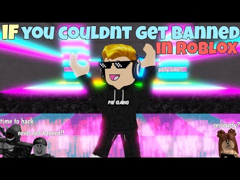 If You Couldn't Get Banned In ROBLOX