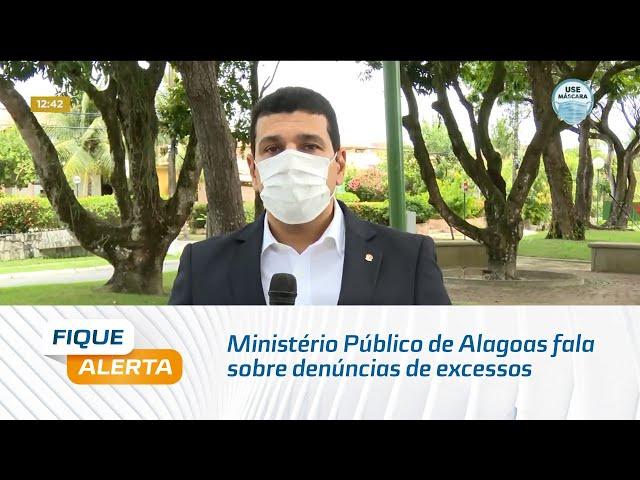 Ministério Público de Alagoas fala sobre denúncias de excessos em abordagens policiais nas ruas