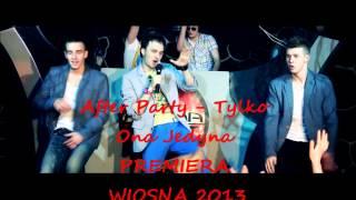 After Party - Tylko Ona Jedyna PREMIERA WIOSNA 2013