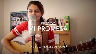 Mi Promesa - Pesado - Angelica Gallegos (Cover)