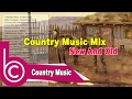 Country Music Mix New And Old Best Country Mix Mixed Old Country Music