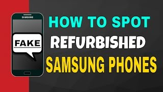 How To Identify Refurbished Samsung Phones