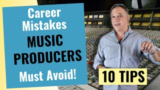 Music Career Advice for Producers  [10 Tips and Mistakes for Music Producers to Avoid]