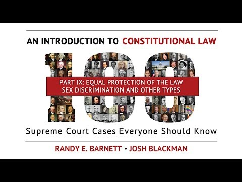 Part IX: Equal Protection - Sex Discrimination & Other Types |  An Introduction to Const. Law