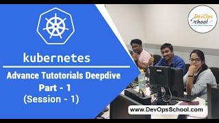 Kubernetes Advance Tutorials Deepdive Part-1 Session -1 — By DevOpsSchool