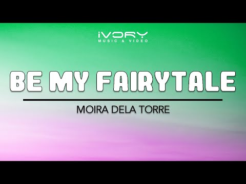 Moira dela Torre   Be My Fairytale   Official Lyric Video