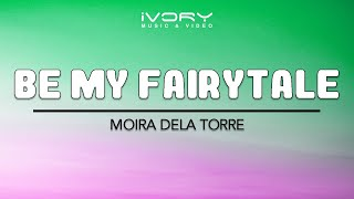 Moira Dela Torre | Be My Fairytale | Official Lyric Video