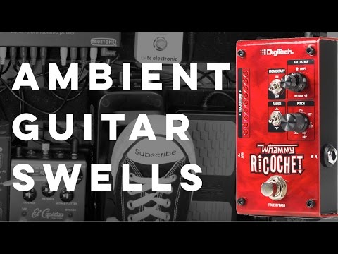 Ambient Guitar Swells with the Whammy Ricochet