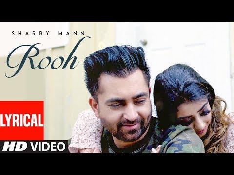 Rooh: Sharry Mann Full Lyrical Song Mista Baaz  Ravi Raj  Latest Punjabi Songs 2018