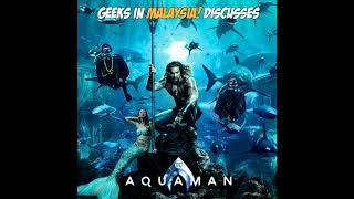 "Geeks In Malaysia Archives : Episode 37 - """"YEAAAHH!!!!"" Says Aquaman"""