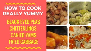 BLACK-EYED PEAS/ CHITTERLINGS/YAMS/CABBAGE ( OUR NEW YEARS FEAST)