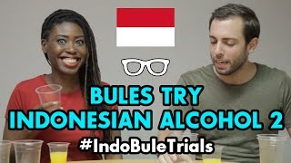 #IndoBuleTrials: Bules Try Indonesian Alcohol 2