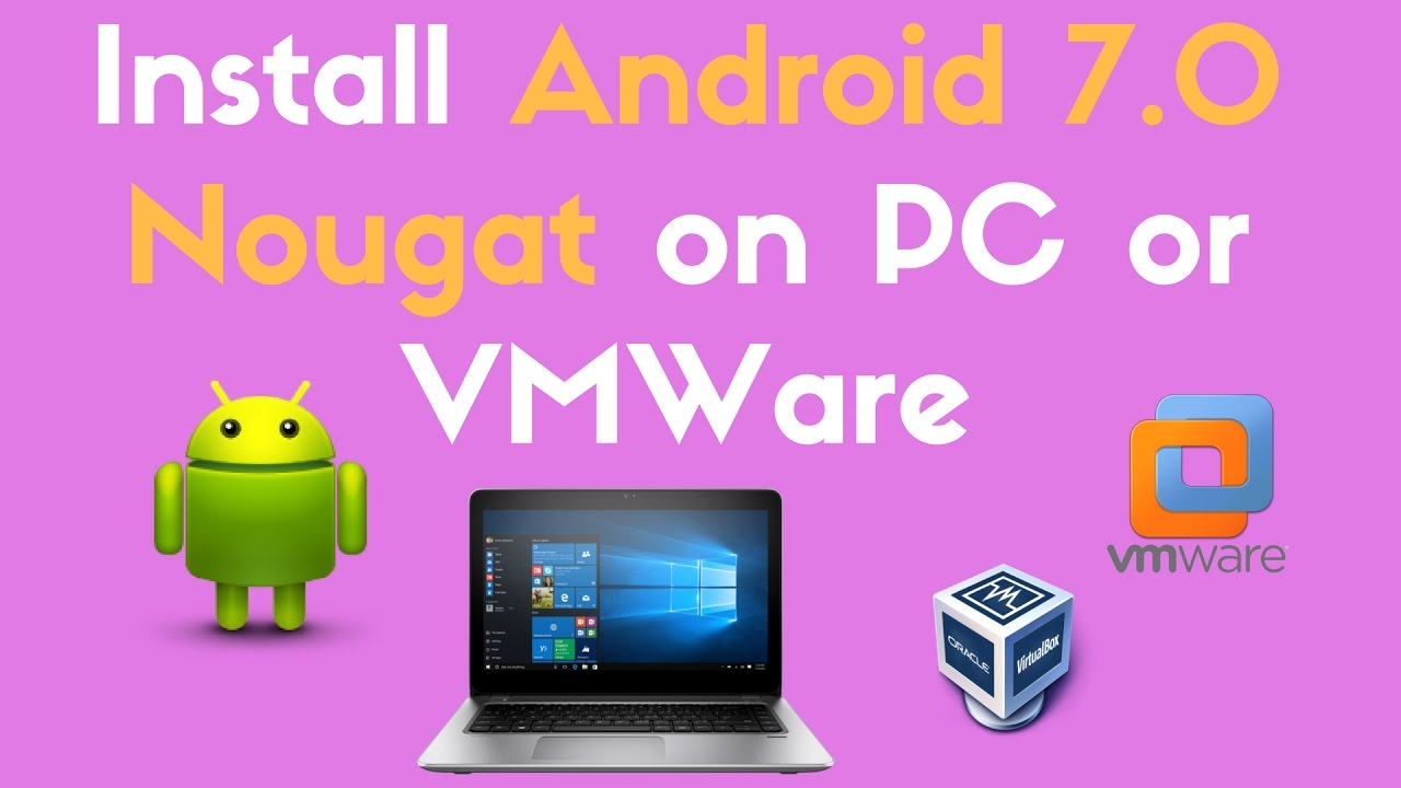 Install Android 7 0 Nougat on PC or VMWare