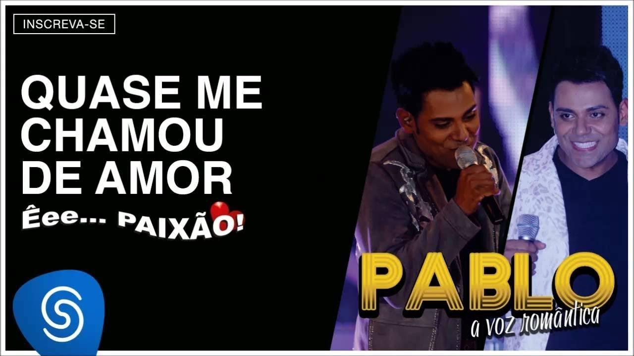 Download Pablo - Quase Me Chamou de Amor (Êee...Paixão!) [Áudio Oficial]