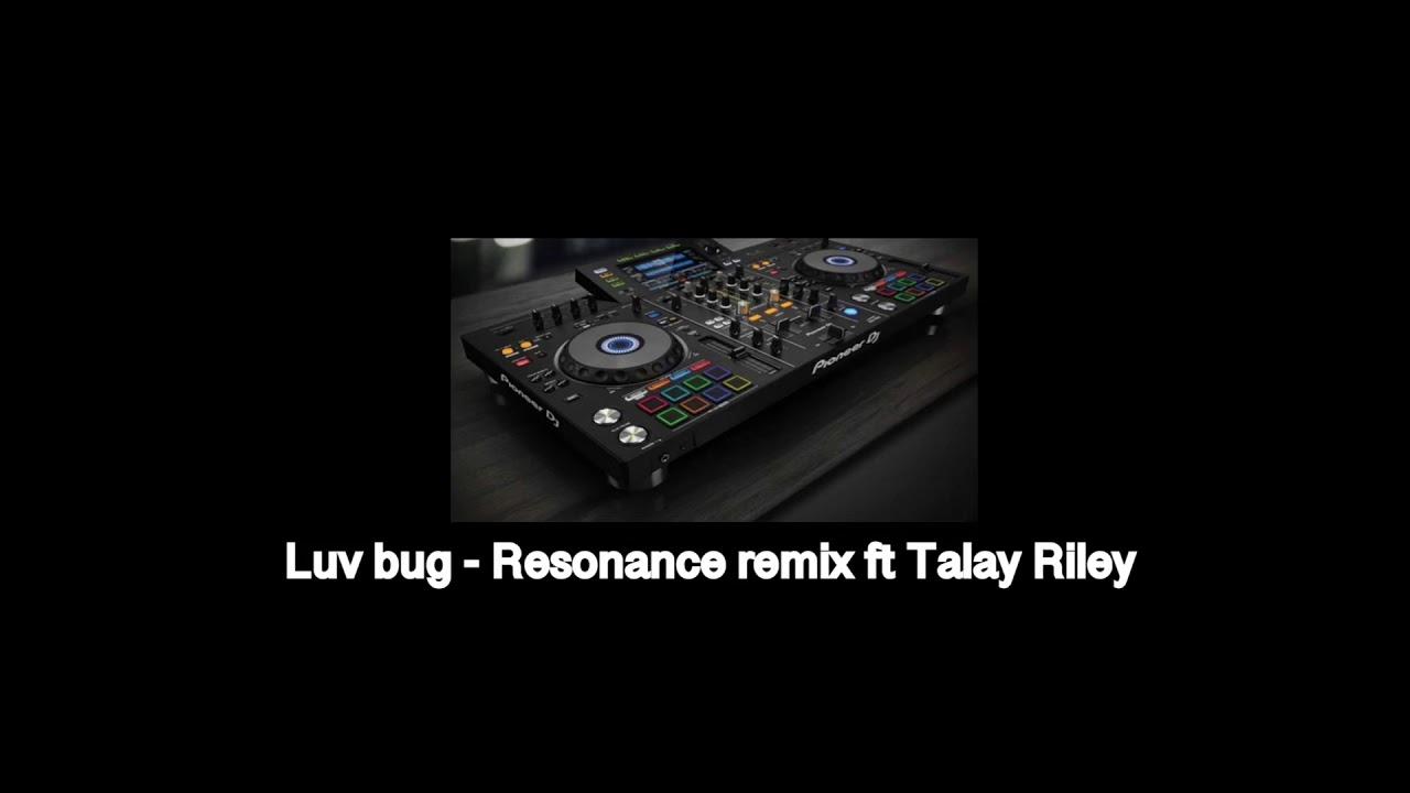 Luvbug - resonance remix ft Talay Rley (white n3rd)