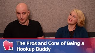 The Pros and Cons of Being a Hookup Buddy - by Mike Fiore & Nora Blake