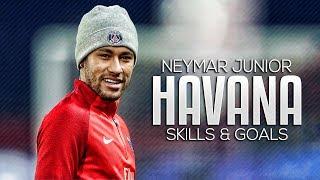 Neymar Jr  Havana  Crazy Skills  Goals 2018  HD