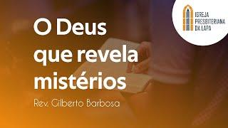 O Deus que revela mistérios - Rev. Gilberto Barbosa