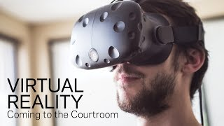 Virtual Reality Coming to the Courtroom