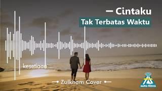 CINTAKU TAK TERBATAS WAKTU - ZULKHAM COVER