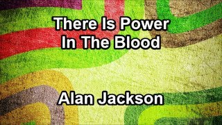 There Is Power In The Blood - Alan Jackson (Lyrics)