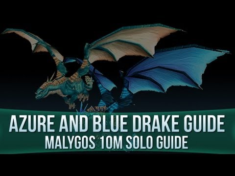 Azure and Blue Drake Guide! - Malygos 10man Solo Guide!