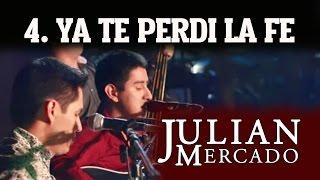 4. Ya Te Perdi La Fe - Julian Mercado [En Vivo desde Culiacan 2015 con Tololoche]