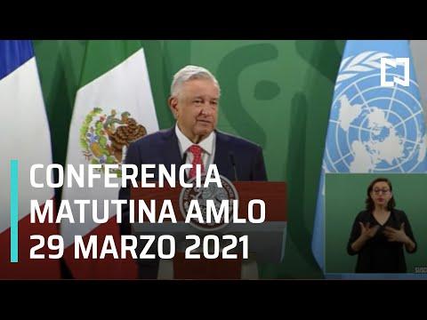 AMLO Conferencia Hoy / 29 de Marzo 2021