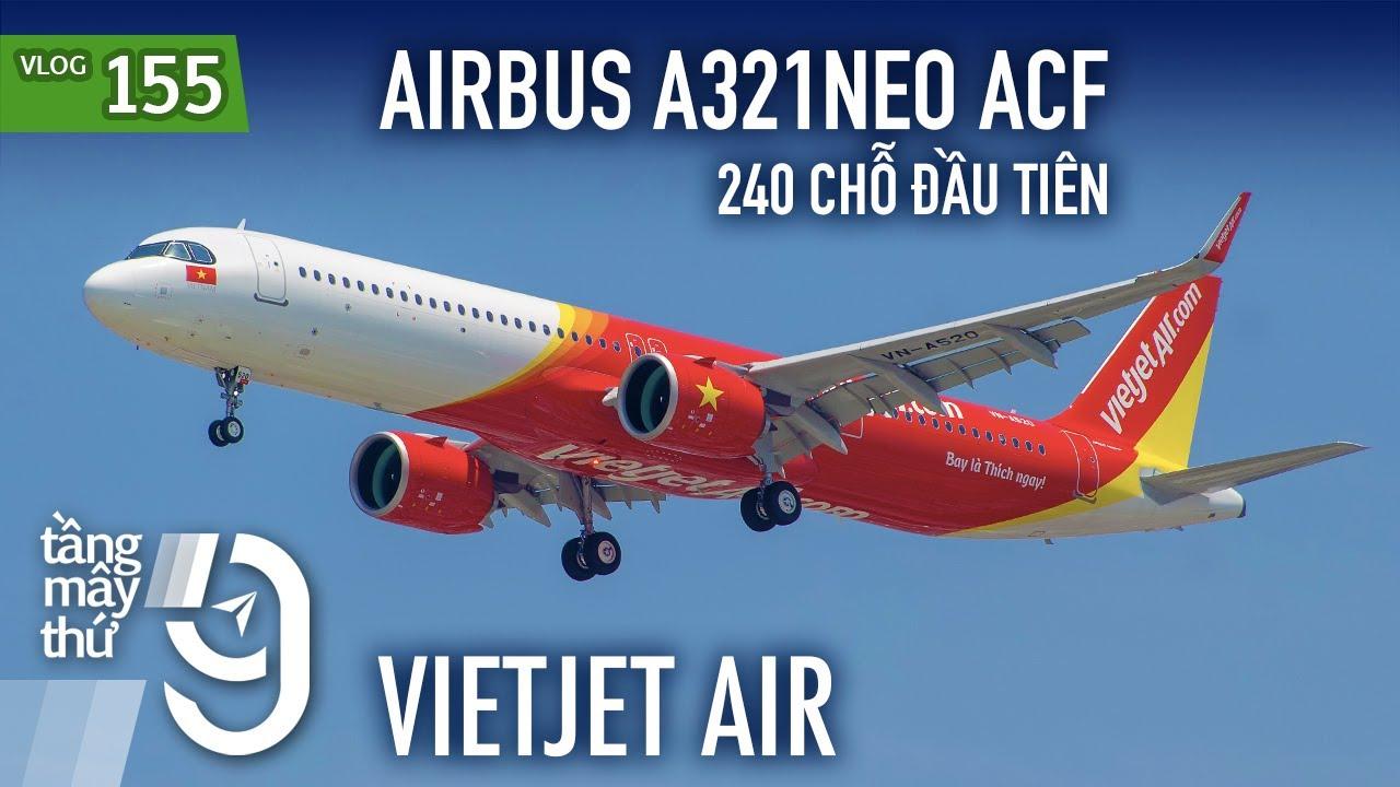[M9] #155: Bay Airbus A321neo ACF 240 chỗ đầu tiên của VietJet Air | Yêu Máy Bay