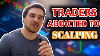 Why Forex Traders Are Addicted To Scalping