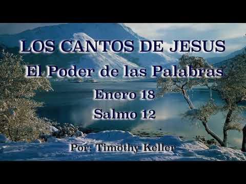 LOS CANTOS DE JESUS Enero 18 El Poder de las Palabras Salmo 12