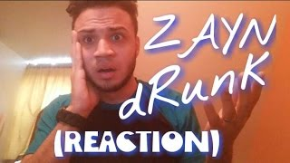 ZAYN - dRunk REACTION