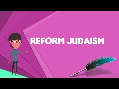 What Is Reform Judaism? Explain Reform Judaism, Define Reform Judaism, Meaning Of Reform Judaism