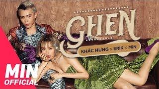Ghen - Khắc Hưng ft Erik ft Min