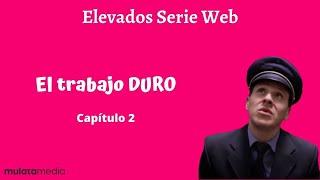 EL TRABAJO LE ARDE - Capítulo 2 - ELEVADOS SERIE WEB