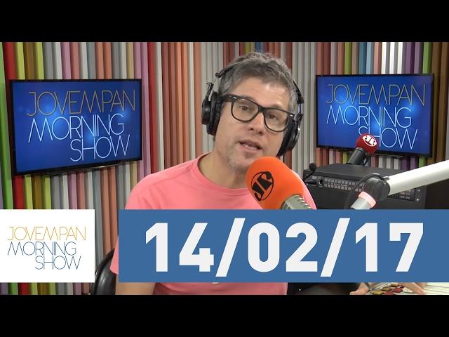 Morning Show - edição completa - 14/02/17