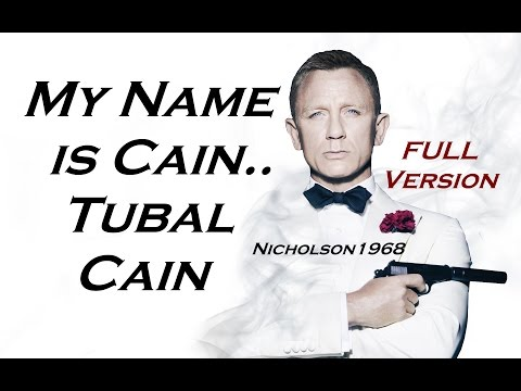 My Name is Cain..Tubal Cain!! Full Version by Nicholson1968