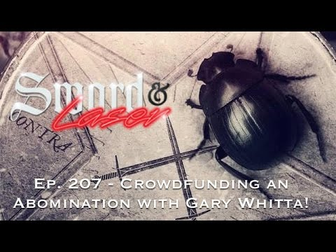 S&L Podcast - #207 - Crowdfunding an Abomination with Gary Whitta!