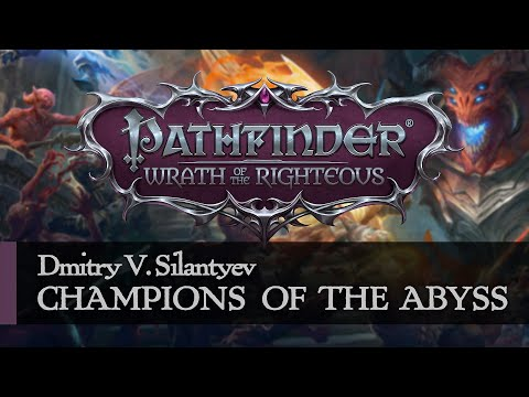 Dmitry V. Silantyev — Champions Of The Abyss | Pathfinder: Wrath of the Righteous