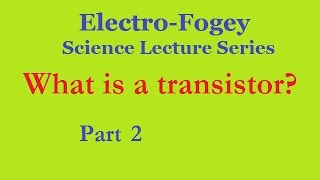 What is a transistor?  How does a transistor work?  Part 2