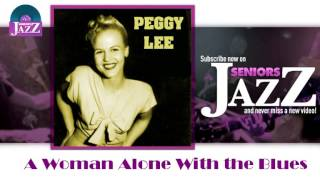 Peggy Lee - A Woman Alone With the Blues (HD) Officiel Seniors Jazz