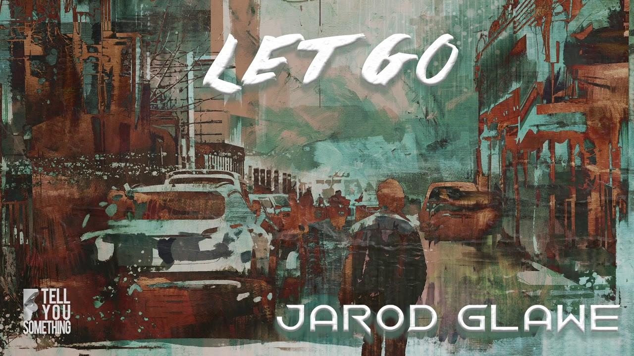 Jarod Glawe - Let Go