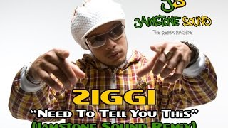 Ziggi - Need To Tell U This (Jamstone Remix)
