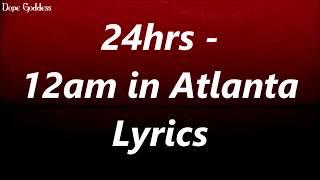 24hrs - 12am in Atlanta (Lyrics)