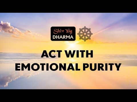Shiv Yog Dharma – Act with emotional purity