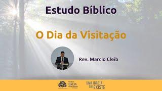 Estudo Bíblico - O Dia da Visitação / Rev. Marcio Cleib