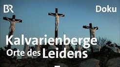 Kalvarienberge: Das Leiden von Jesus Christus | Doku | BR | Karfreitag | Passion